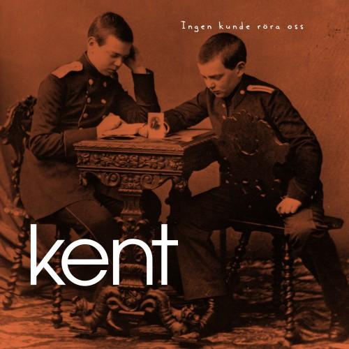 Kent - Ingen kunde röra oss